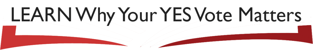 Learn Why Your YES Vote Matters